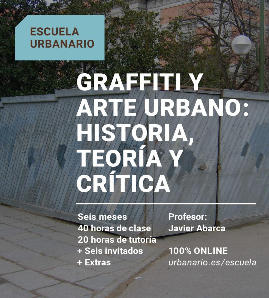Graffiti y arte urbano: historia, teoría y crítica. Javier Abarca. Escuela Urbanario