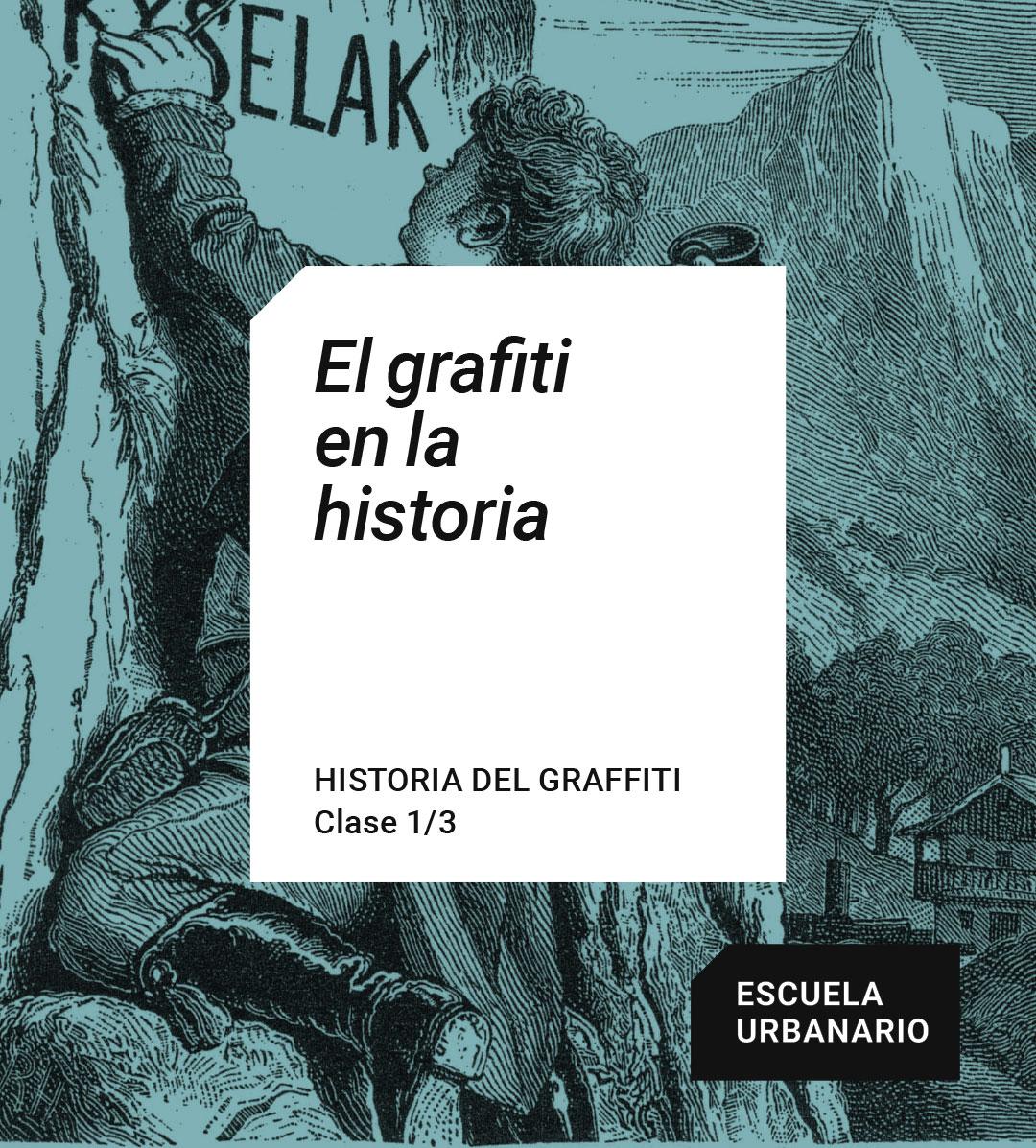 El graffiti en la historia - Escuela Urbanario