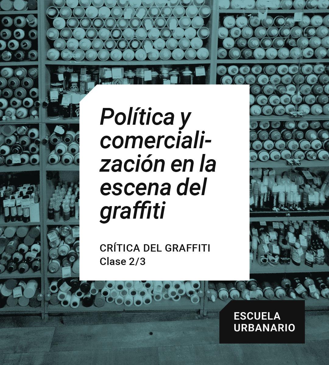 Política y comercialización del graffiti - Escuela Urbanario