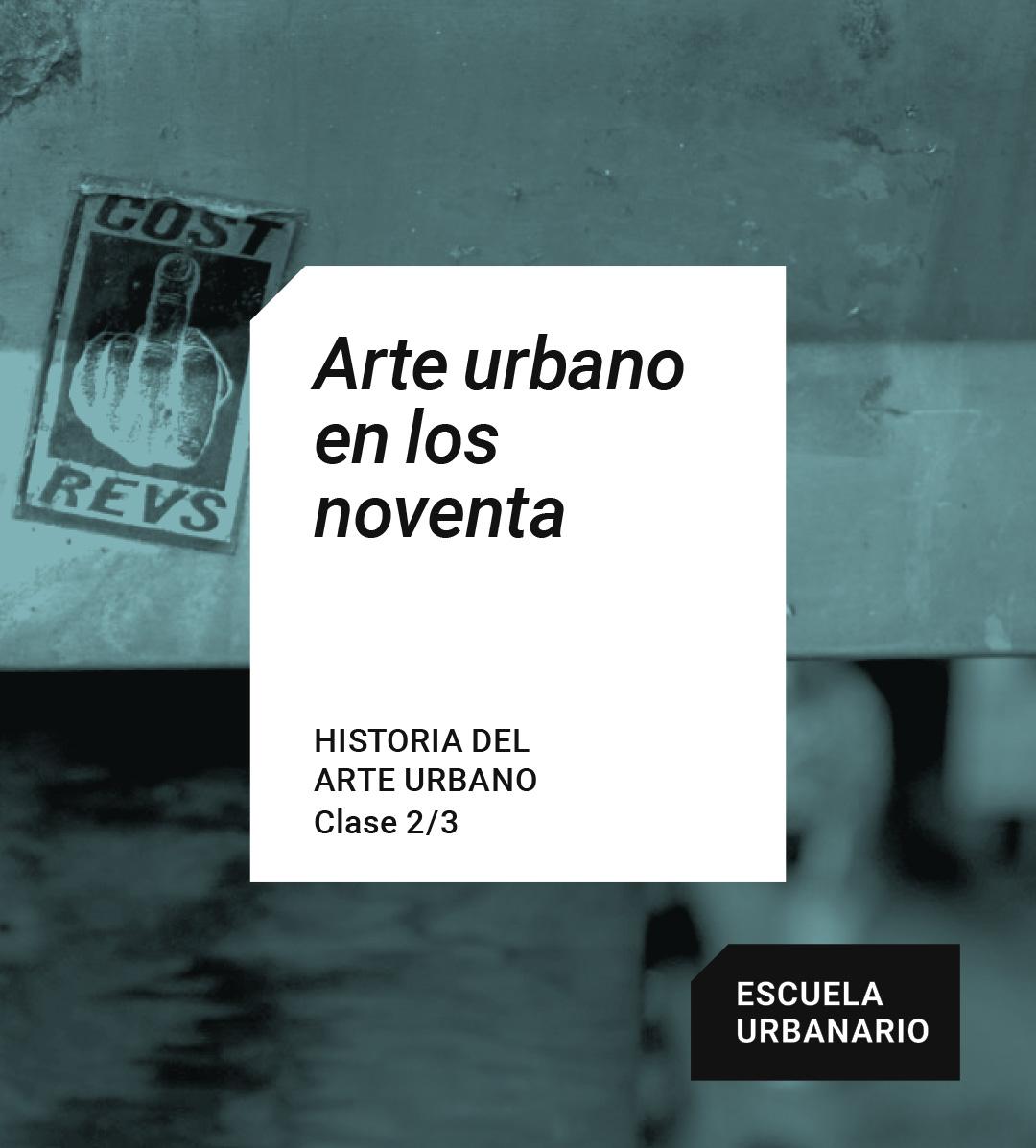 Arte urbano en los 90 - Escuela Urbanario