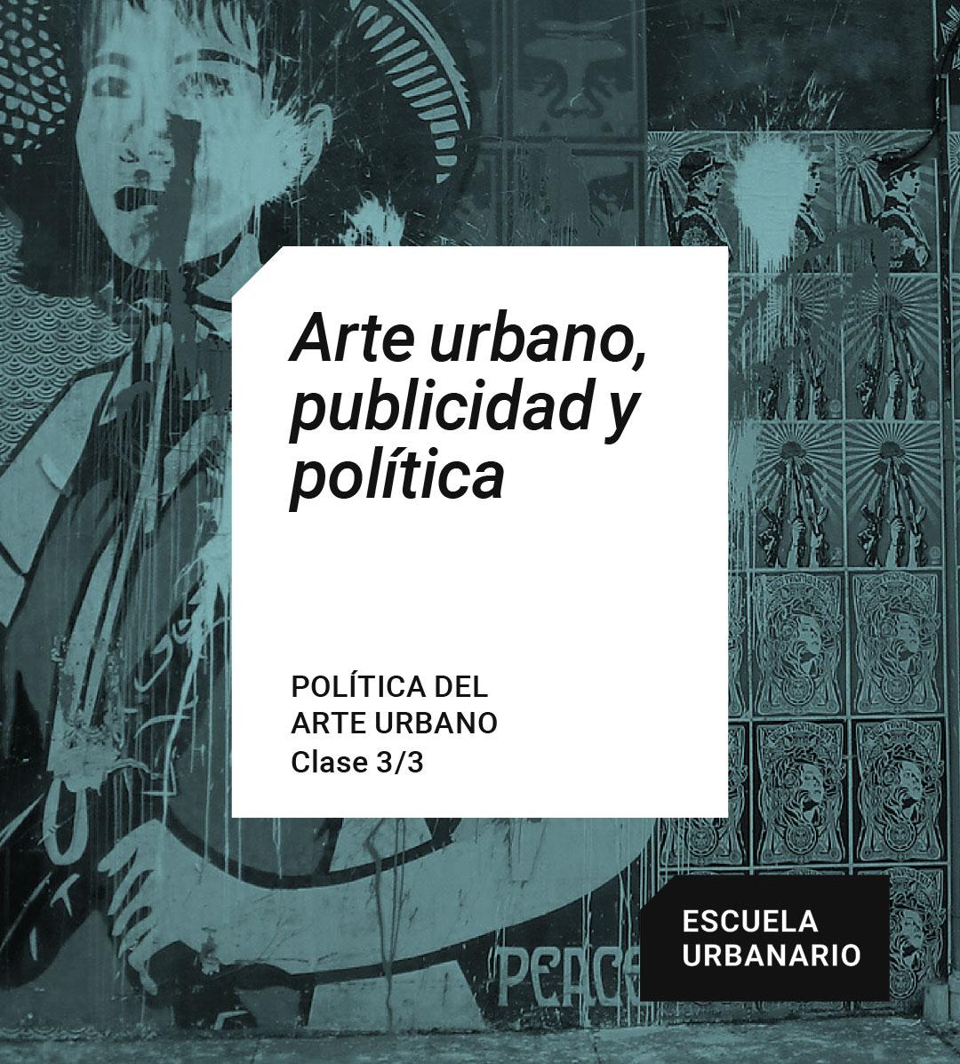 Arte urbano, publicidad y política - Escuela Urbanario