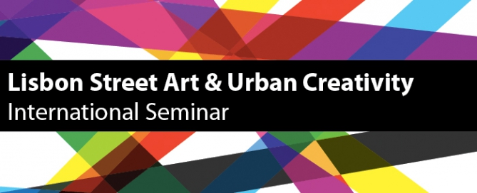 Lisbon Street Art & Urban Creativity International Seminar